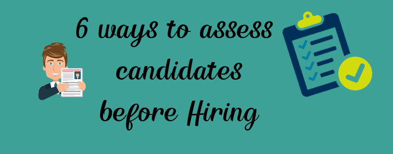 6 ways to assess candidates before hiring