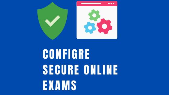 Configure secure online exam