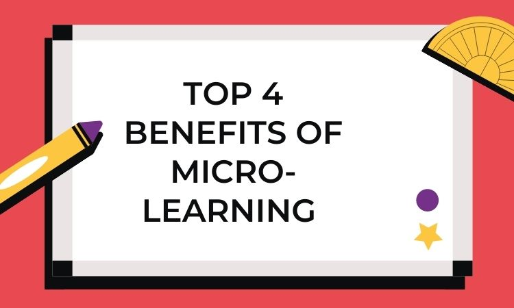 Top 4 benefits of micro learning