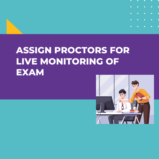 assign proctors for live monitoring of exam